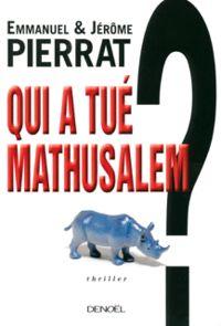 Emmanuel & Jérôme Pierrat - Qui a tué mathusalem?