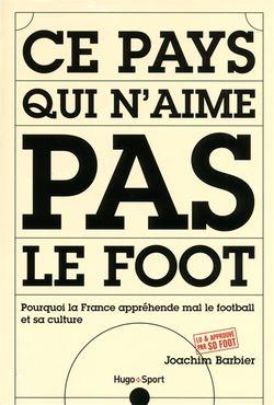 Ce pays qui n'aime pas le foot : pourquoi la France appréhende mal le football et sa culture