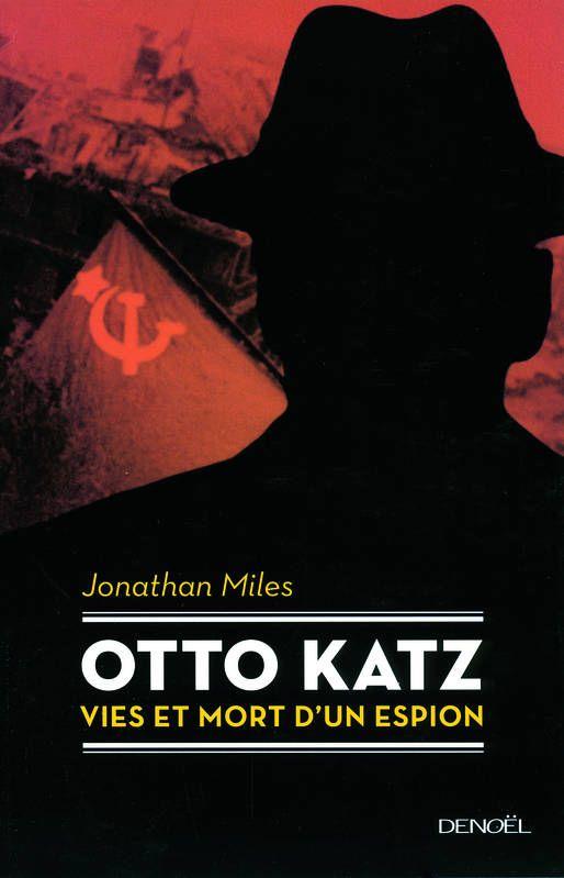 Otto Katz - Vie et mort d'un espion, de Jonathan Miles