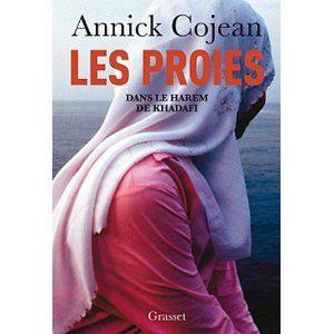 Les Proies - Dans le harem de Kadhafi. Annick Cojean