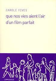 Carole Fives - que nos vies aient l'air d'un film parfait.