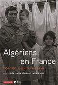 Algériens en France : 1954-1962 : la guerre, l'exil, la vie