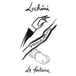 Luchini Variations La Fontaine