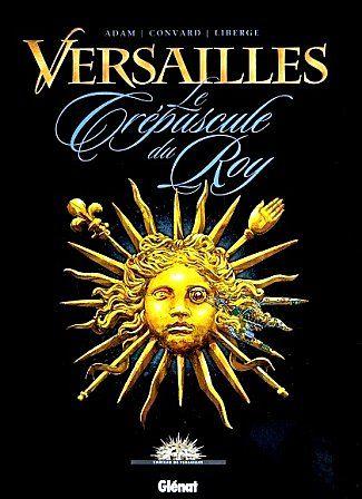Versailles, Le Crépuscule du Roy,, adam & Convard, Glénat
