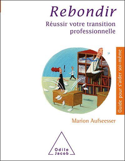 Rebondir. Réussir sa transition professionnelle. Marion Aufseeser