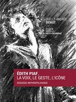 Edith Piaf, la voix, le geste, l'icône, esquisse anthropologique