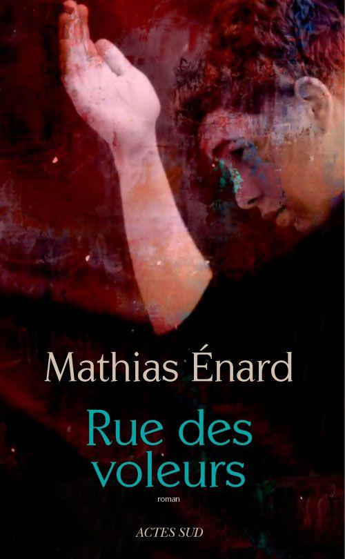 « Rue des voleurs » de Mathias Enard est publié chez Actes Sud.