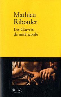 'Les Œuvres de miséricorde' de Mathieu Riboulet