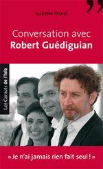 """Conversation avec Robert Guédiguian - """"Je n'ai jamais rien fait seul"""""""