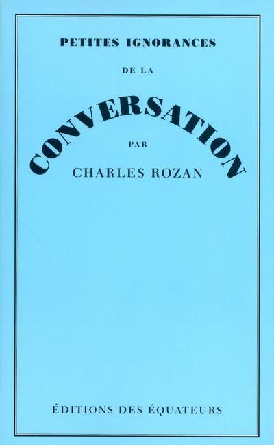 Petites ignorances de la conversation  De Charles Rozan. Editions des Equateurs