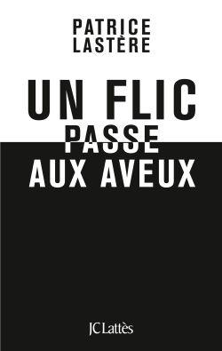 """""""Un flic passe aux aveux"""", de Patrice Lastère"""