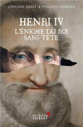Henri IV: l'énigme du roi sans tête