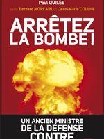 Arrêtez la bombe ! : un ancien ministre de la Défense contre l'arme nucléaire
