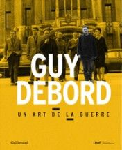Guy Debord . Un art de la guerre