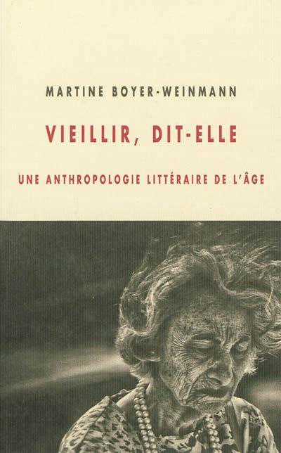 Vieillir, dit-elle : une anthropologie littéraire de l'âge