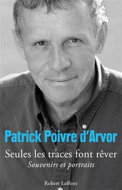 Seules les traces font rêver -   Patrick Poivre d'Arvor