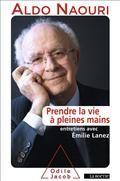 """""""Prendre la vie à pleines mains : propos recueillis par Emilie Lanez"""" - A.Naouri - édi° O.Jacob"""
