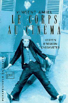 Le corps au cinéma - Keaton, Bresson, Cassavetes