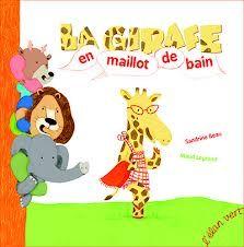 """""""la girafe en maillot de bain""""  Sandrine Beau et Maud Legrand aux éditions ELANVERT"""