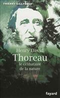 """""""Henry David Thoreau : le célibataire de la nature"""", par Thierry Gillyboeuf, aux édi° Fayard"""