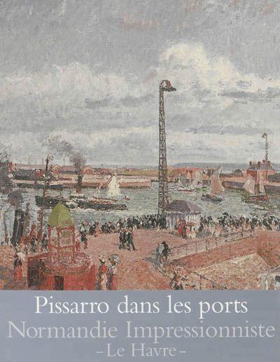 """""""Pissarro dans les ports"""""""