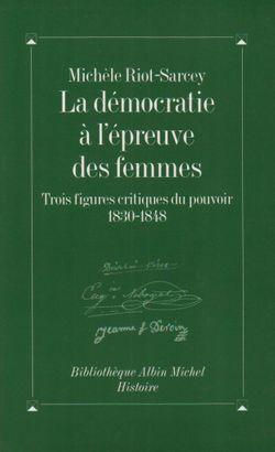 La Démocratie à l'épreuve des femmes. Trois figures critiques du pouvoir, 1830-1848