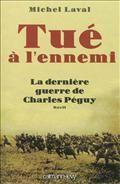 Tué à l'ennemi: la dernière guerre de Charles Péguy : récit