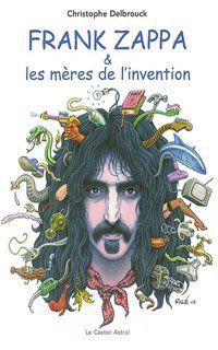 Frank Zappa et les mères de l'invention (volume 1 : 1940-1972)