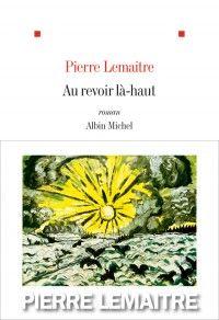 Pierre Lemaitre-Au revoir là-haut