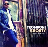 Visuel CD - Say That to Say This - Trombone Shorty