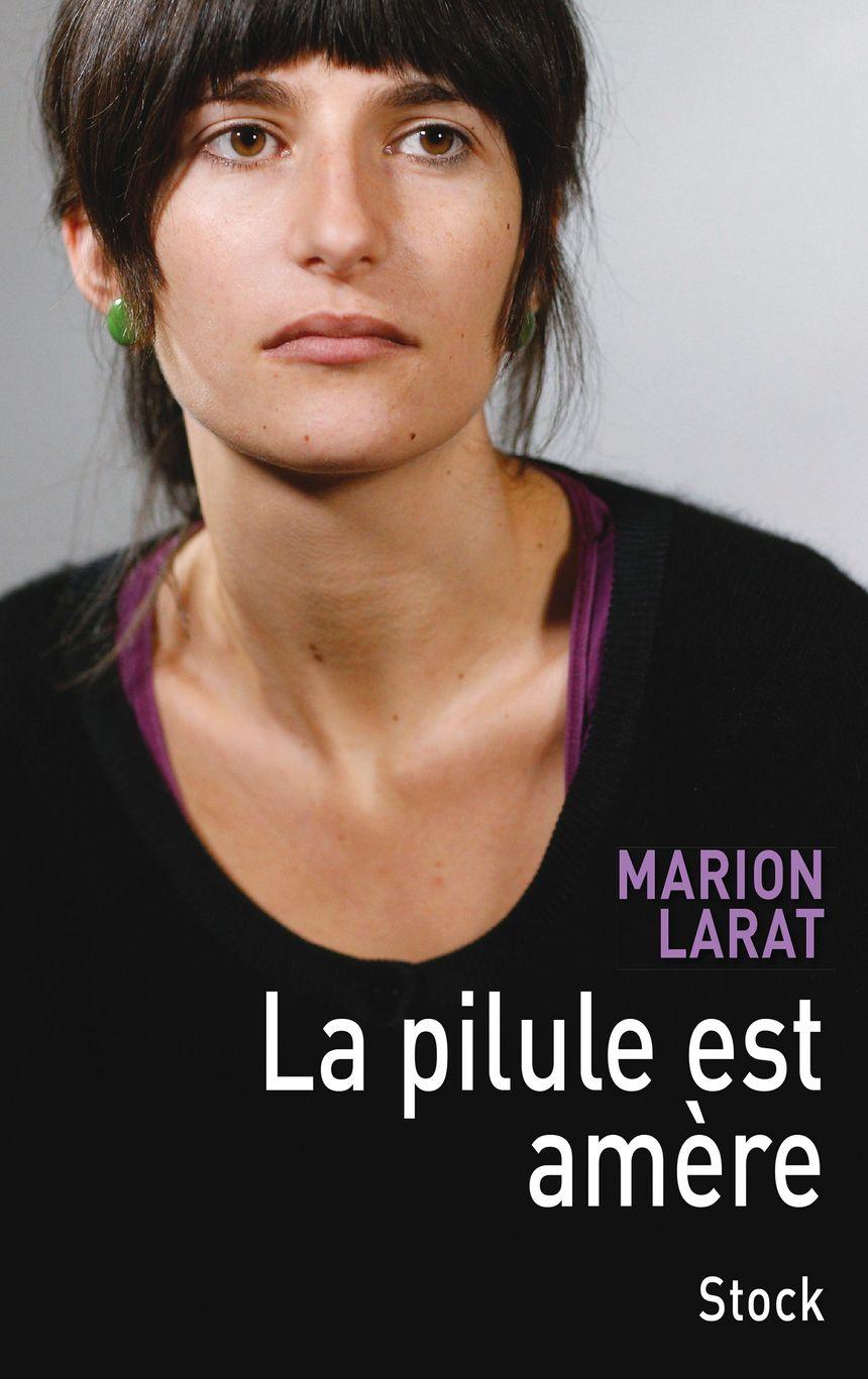 """Marion Larat publie """"La pilule est amère"""" (ed Stock)"""