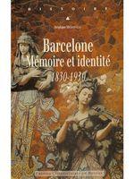 Barcelone. Mémoire et identité (1830-1930)