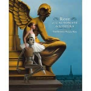 Rose et l'automate de l'opéra, par Fred Bernard et François Roca, édi° Albin Michel Jeunesse - oct. 2013