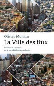 La Ville des flux. L'envers et l'endroit de la mondialisation urbaine