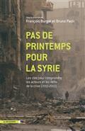 Pas de printemps pour la Syrie : les clés pour comprendre les acteurs et les défis de la crise (2011-2013)