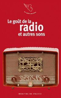 Le goût de la radio : et autres sons
