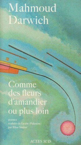 Elias Sanbar-Comme des fleurs d'amandier ou plus loin-poèmes M. Darwich-Actes Sud