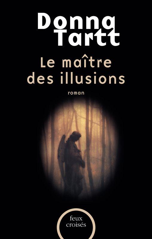 Donna Tartt - Le maitre des illusions - Plon - Feux croisés