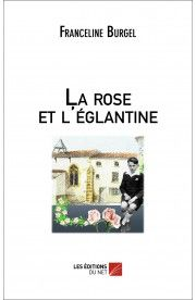 La rose et l'églantine de Franceline Burgel