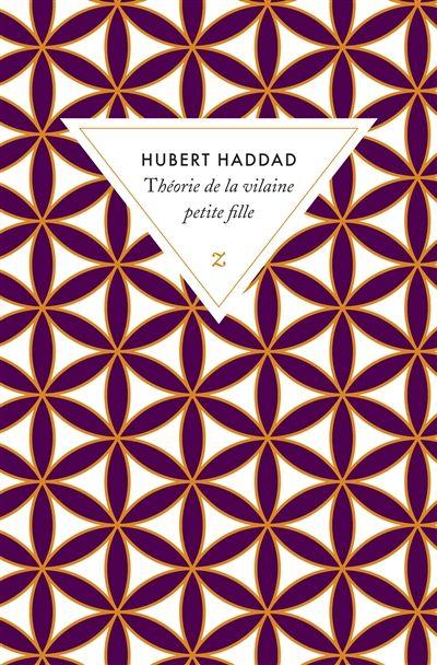 Hubert Haddad - Théorie de la vilaine petite fille - Zulma