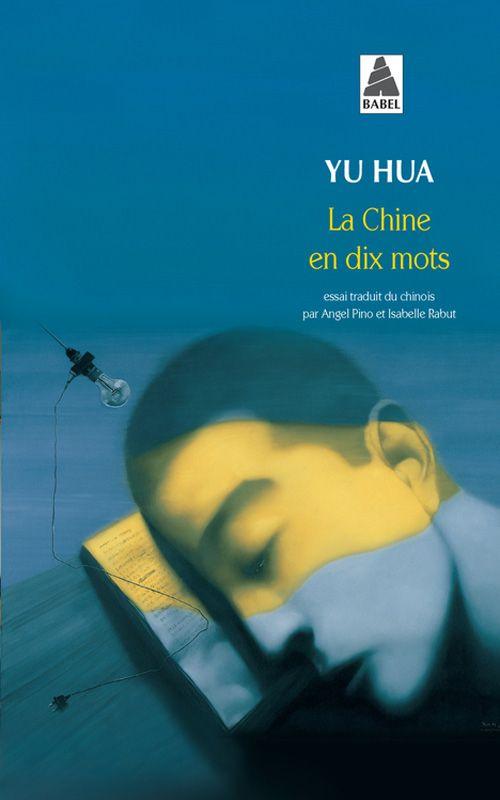 """"""" La Chine en dix mots"""" de Yu Hua chez Babel."""