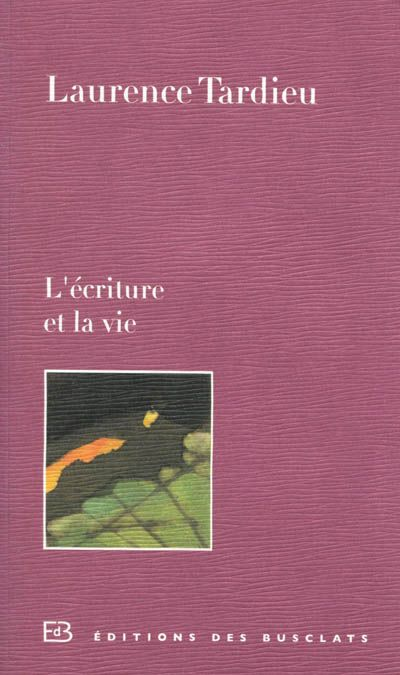 Laurence Tardieu - L'écriture et la vie