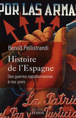 Histoire de l'Espagne, des guerres napoléoniennes à nos jours, Ed. Perrin (2013), de Benoît Pellistrandi.