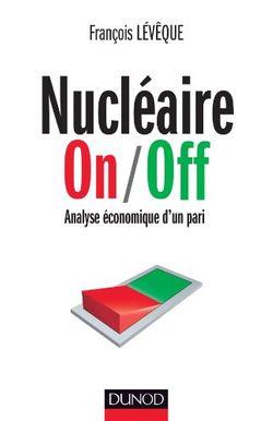 Nucléaire On/Off - Analyse économique d'un pari