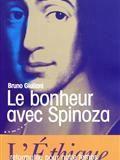 Le bonheur avec Spinoza : l'Ethique reformulée pour notre temps