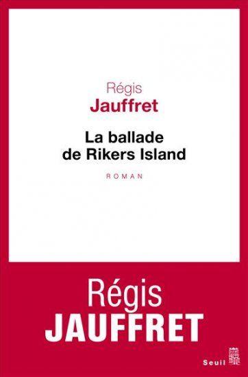 """""""La ballade de Rikers Island"""" de Régis Jauffret au Seuil"""