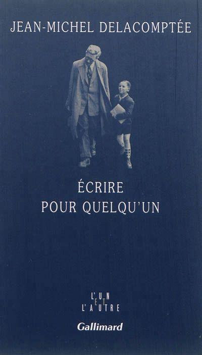Jean-Michel Delacomptée - Ecrire pour quelqu'un