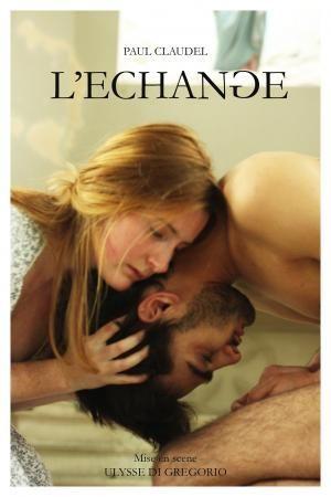 """""""L'échange"""" de Paul Claudel, mis en scène par Ulysse Di Gregorio"""