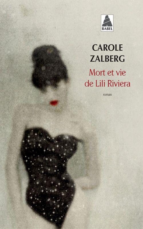 "Mort et vie de Lili Riviera"" de Carole Zalberg chez Babel."