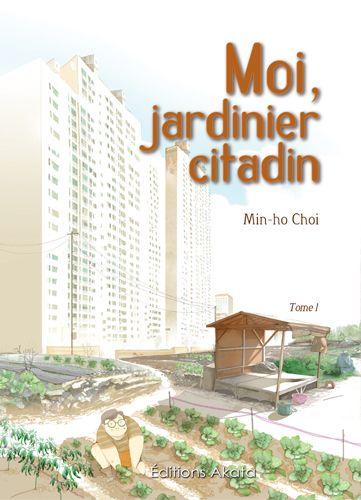 Moi, jardinier citadin de Min-ho-Choi (Editions Akata